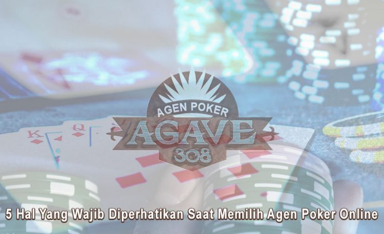 Agen Poker - 5 Hal Yang Wajib Diperhatikan - Agen Poker Agave308