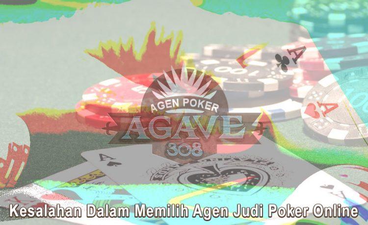 Poker Online - Kesalahan Dalam Memilih Agen - Agen Poker Agave308